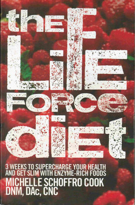 The Life Force Diet: 3 Weeks to Supercharge Your Health and Get Slim with Enzyme-Rich Foods